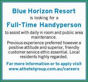 Blue Horizon Resort    is looking for a   Full-Time Handyperson    to assist with daily in room and public area maintenance.   Previous experience preferred however a positive attitude and superior, friendly customer service ethic essential. Local residents highly regarded.   For more information or to apply visit www.athotelgroup.com.au/careers