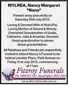 "MYLREA, Nancy Margaret ""Nana"" Passed away peacefully on Saturday 25th July 2015. Loving & Devoted Wife of Noel (Pa). Loving Mother of Gerard & Wendy. Cherished Grandmother of Suella, Catherine, Julie & Amanda. Devoted Great-grandmother to eleven Great-grandchildren. All Relatives and Friends are respectfully invited to attend Nancy's Funeral to be held ..."
