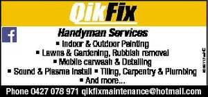 Handyman Services  Indoor & Outdoor Painting  Lawns & Gardening, Rubbish removal  Mobile carwash & Detailing  Sound & Plasma Install  Tiling, Carpentry & Plumbing   And more... Phone 0427 078 971 qikfixmaintenance@hotmail.com