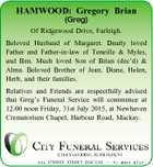 HAMWOOD: Gregory Brian (Greg) Of Ridgewood Drive, Farleigh. Beloved Husband of Margaret. Dearly loved Father and Father-in-law of Teneille & Myles, and Ben. Much loved Son of Brian (dec'd) & Alma. Beloved Brother of Jean, Diane, Helen, Herb, and their families. Relatives and Friends are respectfully advised that Greg's Funeral ...