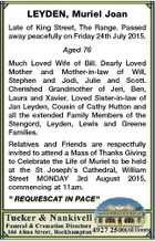 LEYDEN, Muriel Joan Late of King Street, The Range. Passed away peacefully on Friday 24th July 2015. Aged 76 Much Loved Wife of Bill. Dearly Loved Mother and Mother-in-law of Will, Stephen and Jodi, Julie and Scott. Cherished Grandmother of Jeri, Ben, Laura and Xavier. Loved Sister-in-law of Jan Leyden ...