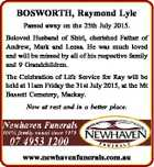 BOSWORTH, Raymond Lyle Passed away on the 25th July 2015. Beloved Husband of Shirl, cherished Father of Andrew, Mark and Leesa. He was much loved and will be missed by all of his respective family and 9 Grandchildren. The Celebration of Life Service for Ray will be held at 11am ...