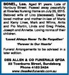 BONEL, Lea. Aged 91 years. Late of Hanbury Street. Passed away peacefully at Riverlea Nursing Home on July 25, 2015. Beloved wife of Lino (deceased). Dearly loved mother and mother-in-law of Maria and Kerry Lines, Mark and Wilma, Anita and Pio Martin, Linda and Greg Priebe, Joseph and Annette. Loving ...