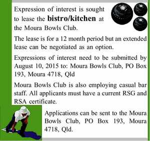 Expression of interest is sought to lease the bistro/kitchen at the Moura Bowls Club. The lease is for a 12 month period but an extended lease can be negotiated as an option. Expressions of interest need to be submitted by August 10, 2015 to: Moura Bowls Club, PO Box ...