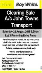 Rural Clearing Sale A/c John Towns Transport Saturday 22 August 2015 9.30am Lot 3 Flemming Drive Roma Items include prime movers, flat top trailers, drop deck trailer, water tankers, vehicles, pumps and hoses, steel pipe, workshop tools and equipment. Outside vendors welcome, book early. Jack Clanchy 0428 728 ...