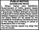 PUBLIC NOTICE QUEENSLAND POLICE I, William Patrick John WARWICK, Superintendent of Traffic, Ipswich hereby give Notice that between 6:00 am Saturday 1 August and 12:00pm Midnight on Sunday 2 August 2015 Calvert Station Road, Calvert between Rosewood Laidley Rd / Bugeja Rd and Gipps Street will be closed for ...