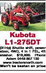 <p> (31Hp) Shuttle shift, power steer, 4WD, 4 in 1 FEL, 4ft slasher. $19,500. </p> <p> Phone Adam 0448 867 130 </p> <p> www.tractorsnorth.com </p> <p> Won't be beaten on price </p>