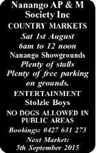 Nanango AP & M Society Inc COUNTRY MARKETS Sat 1st August 6am to 12 noon Nanango Showgrounds Plenty of stalls Plenty of free parking on grounds. ENTERTAINMENT Stolzie Boys NO DOGS ALLOWED IN PUBLIC AREAS Bookings: 0427 631 273 Next Market: 5th September 2015