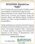 """SULLIVAN, Patrick Leo """"Sully"""" Late of Toowoomba and formerly of Dalby, passed away suddenly on 26th July 2015, aged 70 years. Beloved Husband of Pam. Dearly loved Father and Father-in-law of Penny and Cameron, Jacqui and Cameron, Maree and Michael, Martin and Karen, Hannah and Merv. Loving Grandfather of his ..."""