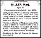 MILLER, Marj. Aged 85. Passed away peacefully 21 July 2015. Dearly loved wife of Les (Dec'd), Cherished Mum of Ross, Karen, Brett and Gary, Loving Sister of Thurston and Ernie (Dec'd), Adored Nanna of Nikki, Christie, Renae, Kaleb and Jackson. Friends and family of Marj are respectfully invited ...