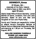 DENNEHY, Anna Of Biloela, Qld - originally of Co Cork, Ireland. In God's Care on 29th July 2015, aged 50 years. Dearly loved Wife of Donal Dennehy. Loved Mother of David, Jonathon, Eoin and Jack Dennehy. Sister of Kim and Mar and Daughter of Con and Phylis Kelly. Family and ...