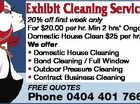 Exhibit Cleaning Services Phone 0404 401 766 6024003abhc 20% off first week only For $20.00 per hr. Min 2 hrs* Ongoing Domestic House Clean $25 per hr. We offer * Domestic House Cleaning * Bond Cleaning / Full Window * Outdoor Pressure Cleaning * Contract Business Cleaning FREE QUOTES