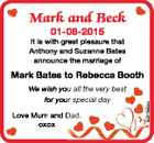 Mark and Beck 01-08-2015 It is with great pleasure that Anthony and Suzanne Bates announce the marriage of We wish you all the very best for your special day Love Mum and Dad. oxox 6097866aa Mark Bates to Rebecca Booth