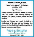 MacKINNON, Ewen Passed away suddenly on Sunday, 26th July, 2015. Aged 56 years. Loving Husband to Geraldine. Father to Andrew John and Nicole Rose. Loving Brother to Margaret, Ian (dec'd), Heather, Fiona and their Families. Family and Friends are warmly invited to a Celebration of Ewen's life on ...