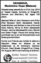 VAVASOUR, Madeleine Hope (Malene) Passed away peacefully on 21st July, 2015 at Tweed Heads, formerly of Kingscliff, Boonah and Blenheim, NZ. Aged 100 years. Beloved Wife of John Vavasour and Philip (Pip) Vavasour (both deceased). Dearly loved Mother and Mother-in-law of Anne & Dave Adams, Ginny & Brian (deceased) Cowan, Jeromy (deceased ...