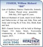 """FISHER, William Richard """"Bill"""" Late of Quilberry Station, Charleville, formerly of Sydney. Passed away peacefully 26th July, 2015 aged 82 years. Beloved Husband of Leah, much loved Father and Father-in-law of Jane and John, Peter and Jenny and loving Pa of Tom, Eric, Heidi, Kate and Jack. Bill's Funeral ..."""