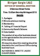 Birrigan Gargle LALC NOTICE OF GENERAL MEETING 2 Robinson Street Yamba Time: 10:30am Saturday 8th August 2015 Agenda 1. Apologies 2.Minutes previous meeting 3.Membership 4. Tabling of Financial Report 5.Community Benefit Scheme 6.Iluka Update The conduct of any other business placed on the agenda before ...
