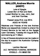WALLER, Andrew Morris (ANDY) Late of Kyogle. Loved Son of Rob and Beth. Loved Brother to Lisa, John, Gail and their Families. Passed away 21st July 2015. AGED 44 YEARS Relatives and Friends of the late Andrew Waller are respectfully invited to attend His Funeral Service to be held at ...