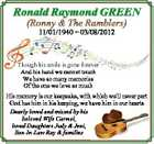 Ronald Raymond GREEN (Ronny & The Ramblers) 11/01/1940  03/08/2012 Though his smile is gone forever And his hand we cannot touch We have so many memories Of the one we love so much His memory is our keepsake, with which we'll never part God has him ...
