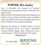 """PORTER, Elva Audrey Late of Pittsworth and formerly of """"Ivanhoe"""" Brookstead, passed away peacefully on 30th July 2015, aged 91 years. Beloved Wife of Ted (dec'd). Dearly loved Mother and Mother-in-law of Glenn and Judy; Gayle and Keith; Karen (dec'd); Brett and Louise. Loving Grandma and Great Grandma ..."""