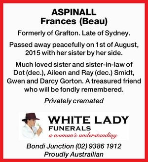 Formerly of Grafton. Late of Sydney. Passed away peacefully on 1st of August, 2015 with her sister by her side. Much loved sister and sister-in-law of Dot (dec.), Aileen and Ray (dec.) Smidt, Gwen and Darcy Gorton. A treasured friend who will be fondly remembered.