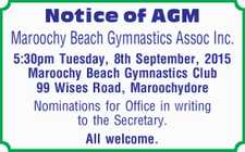 5:30pm Tuesday, 8th September, 2015   Maroochy Beach Gymnastics Club   99 Wises Road, Maroochydore    Nominations for Office in writing to the Secretary.   All welcome.