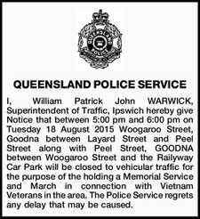 I, William Patrick John WARWICK, Superintendent of Traffic, Ipswich hereby give Notice that between 5:00 pm and 6:00 pm on Tuesday 18 August 2015 Woogaroo Street, Goodna between Layard Street and Peel Street along with Peel Street, GOODNA between Woogaroo Street and the Railyway Car Park will be ...