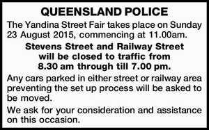 The Yandina Street Fair takes place on Sunday 23 August 2015, commencing at 11.00am. Stevens Street and Railway Street will be closed to traffic from 8.30am through till 7.00pm. Any cars parked in either street or railway area preventing the set up process will be asked to ...