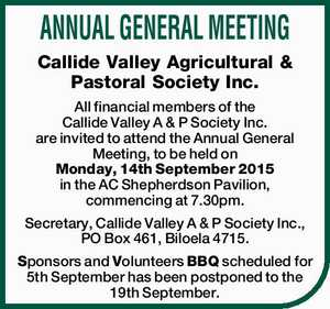 Callide Valley Agricultural & Pastoral Society Inc. All financial members of the Callide Valley A & P Society Inc. are invited to attend the Annual General Meeting, to be held on Monday, 14th September 2015 in the AC Shepherdson Pavilion, commencing at 7.30pm. Secretary, Callide Valley A & P Society Inc., PO ...