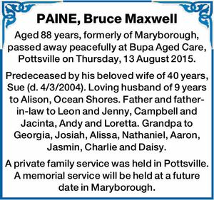 Aged 88 years, formerly of Maryborough, passed away peacefully at Bupa Aged Care, Pottsville on Thursday, 13 August 2015.   Predeceased by his beloved wife of 40 years, Sue (d. 4/3/2004). Loving husband of 9 years to Alison, Ocean Shores. Father and father-in-law to Leon and Jenny, Campbell and ...