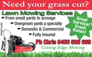 Need your grass cut?    Great Service!  Great Rates!   Lawn Mowing Services   From small yards to acreage   Overgrown yards a specialty   Domestic & Commercial   Fully Insured  Phone Chris  Cutting Edge Mowing