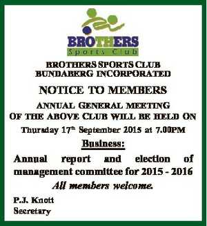 NOTICE TO MEMBERS ANNUAL GENERAL MEETING OF THE ABOVE CLUB WILL BE HELD ON Thursday 17th September 2015 at 7.00PM Business: Annual report and election of management committee for 2015 - 2016 All members welcome.   P.J. Knott Secretary