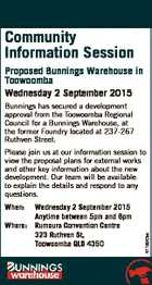 Community Information Session Proposed Bunnings Warehouse in Toowoomba Wednesday 2 September 2015 Bunnings has secured a development approval from the Toowoomba Regional Council for a Bunnings Warehouse, at the former Foundry located at 237-267 Ruthven Street. When: Where: Wednesday 2 September 2015 Anytime between 5pm and 8pm Rumours Convention Centre ...