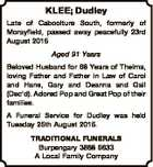 KLEE; Dudley Late of Caboolture South, formerly of Morayfield, passed away peacefully 23rd August 2015 Aged 91 Years Beloved Husband for 68 Years of Thelma, loving Father and Father in Law of Carol and Hans, Gary and Deanna and Gail (Dec'd). Adored Pop and Great Pop of their families ...