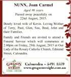 NUNN, Joan Carmel Aged 86 years Passed away peacefully on 22nd August, 2015. Dearly loved wife of Kevin. Loving Mother of Terry, Paul, Glen, Sue, Brad, John and their Families. Family and Friends are invited to attend a Funeral Service which will commence at 2.00pm on Friday, 28th August ...