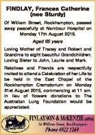 FINDLAY, Frances Catherine (nee Sturdy) Of William Street, Rockhampton, passed away peacefully at Nambour Hospital on Monday 17th August 2015. Aged 65 years Loving Mother of Tracey and Robert and Grandma to eight beautiful Grandchildren. Loving Sister to John, Laurie and Mark. Relatives and Friends are respectfully invited to attend ...