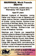 MARRINAN, Mark Francis (Sparra) Late of Frenchville, passed away on Wednesday 19th August 2015. Aged 61 years Beloved Husband of Geraldine. Loving Father and Father-in-law of Rebecca and Lewis, Joshua, Damien. Loved Grandfather of Emelia. Loving Brother, Brother-in-law and Uncle of Michael, Marie, Con and Lyn, Damien, Danny and Kathy ...