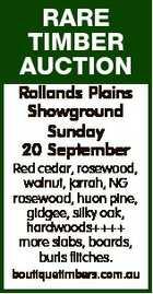RARE TIMBER AUCTION Rollands Plains Showground Sunday 20 September Red cedar, rosewood, walnut, jarrah, NG rosewood, huon pine, gidgee, silky oak, hardwoods++++ more slabs, boards, burls flitches. boutiquetimbers.com.au