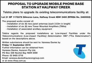 Telstra plans to upgrade its existing telecommunications facility at: Lot 21 DP 1172479 Gilmores Lane, Halfway Creek NSW 2460 (RFNSA No. 2460002) The proposed works consist of: -Installation of six (6) new panel antennas (each 2.53m in length) -Installation of six (6) new Tower Mounted Amplifiers (TMAs) -Installation of ...