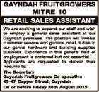 GAYNDAH FRUITGROWERS MITRE 10 RETAIL SALES ASSISTANT We are seeking to expand our staff and wish to employ a general sales assistant at our Gayndah premises. The position will involve customer service and general retail duties in our genral hardware and building supplies business. Experience in this general field of ...