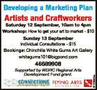 Developing a Marketing Plan Artists and Craftworkers Saturday 12 September, 10am to 4pm Workshop: How to get your art to market - $10 Sunday 13 September Individual Consultations - $15 Bookings: Chinchilla White Gums Art Gallery whitegums101@bigpond.com 6125880aa 46689908 Supported by WDRC Regional Arts Development Fund grant.