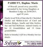 PARBUTT, Daphne Marie of Brassall, passed away peacefully surrounded by her loving Daughters at Bundaleer Lodge on 26/08/2015, aged 88 years. Dearly loved Wife of Stan (dec'd). Cherished Mother and Mother-in-law of Carol and Graham Bridges, Janelle and John Strybos, Sue and Neil Robinson. Adored Granny to ...