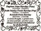 Daphne Jean Barclay (Nan) 3/12/1928  23/8/2012 Keith Stanley Foster Barclay (Pop) 7/2/1931  11/10/2010 Kenneth Owen Barclay 28/2/1959  27/8/1980 A silent thought, a gentle tear, As time unfolds, another year. Always loved and remembered by all the family