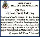 MUDJIMBA RSL SUB-BRANCH INC QX 8644 Alexander Keith Pickering Members of the Mudjimba RSL Sub Branch are respectively requested to attend the funeral service of their late founding member, Life Member Gold Badge and past president Keith Pickering to be held on 31 August 2015 as per the family notice ...