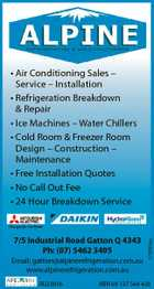 * Air Conditioning Sales - Service - Installation * Refrigeration Breakdown & Repair * Ice Machines - Water Chillers * Cold Room & Freezer Room Design - Construction - Maintenance * Free Installation Quotes * No Call Out Fee * 24 Hour Breakdown Service 7/5 Industrial Road Gatton Q 4343 Ph: (07) 5462 3495 Email: gatton@alpinerefrigeration.com.au www.alpinerefrigeration.com.au ...