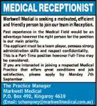 MEDICAL RECEPTIONIST Markwell Medial is seeking a motivated, efficient and friendly person to join our team in Reception. Past experience in the Medical Field would be an advantage however the right person for the position is our main priority. The applicant must be a team player, possess strong administration skills ...