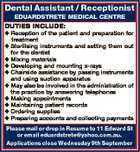 Dental Assistant / Receptionist EDUARDSTRETE MEDICAL CENTRE DUTIES INCLUDE:  Reception of the patient and preparation for treatment  Sterilising instruments and setting them out for the dentist  Mixing materials  Developing and mounting x-rays  Chairside assistance by passing instruments and using suction apparatus  May also be involved in the administration of the practice ...