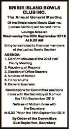 The Annual General Meeting Of the Bribie Island Bowls Club Inc. (Ladies Section) will be held in the Lounge Area on Wednesday the 30th September 2015 At 9.00 AM Entry is restricted to financial members of the Ladies Bowls Section   AGENDA:   1. Confirm Minutes of the 2015 Half Yearly ...
