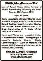 IRWIN, Mary Frances `Ma' Late of Sunset Ridge, Zilzie, formerly of Biloela. Passed away peacefully into God's Care on 25th August 2015. Aged 84 years. Dearly Loved Wife of Dudley (Dec'd). Loved Mother of Marggie, Patricia, Jamie, Annette, Gerard, Rodney, Joseph, Lynette, Stephen and families. Adored Grandmother of ...