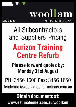All Subcontractors and Suppliers Pricing Aurizon Training Centre Refurb Please forward quotes by: Monday 31st August PH: 3456 1600 Fax: 3456 1650 tendering@woollamconstructions.com.au Obtain documents at: www.estimateone.com.au/woollam